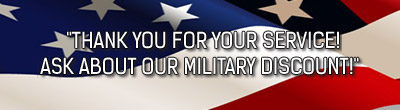 Thank You For Your Service! Ask About Our Military Discount!